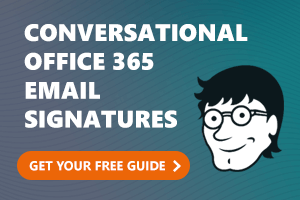 Conversational Microsoft 365 (formerly Office 365) Email Signatures